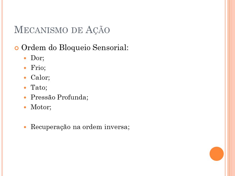 Mecanismo de Ação Ordem do Bloqueio Sensorial: Dor; Frio; Calor; Tato;