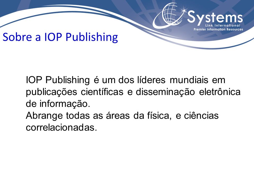 Sobre a IOP Publishing IOP Publishing é um dos líderes mundiais em publicações científicas e disseminação eletrônica de informação.