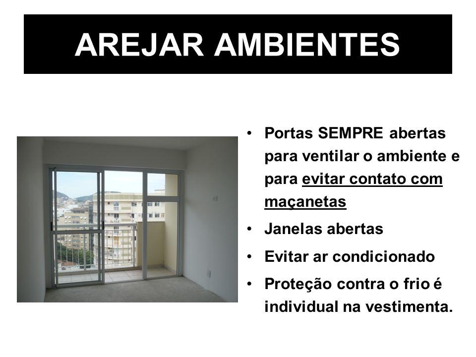 AREJAR AMBIENTES Portas SEMPRE abertas para ventilar o ambiente e para evitar contato com maçanetas.