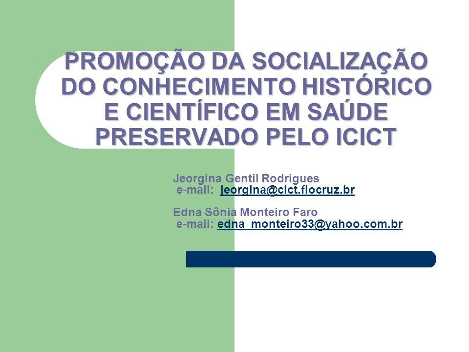 PROMOÇÃO DA SOCIALIZAÇÃO DO CONHECIMENTO HISTÓRICO E CIENTÍFICO EM SAÚDE PRESERVADO PELO ICICT