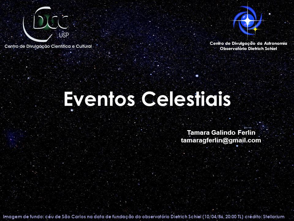 Eventos Celestiais Tamara Galindo Ferlin tamaragferlin@gmail.com