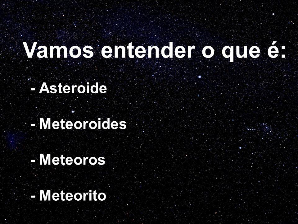 - Asteroide - Meteoroides - Meteoros - Meteorito