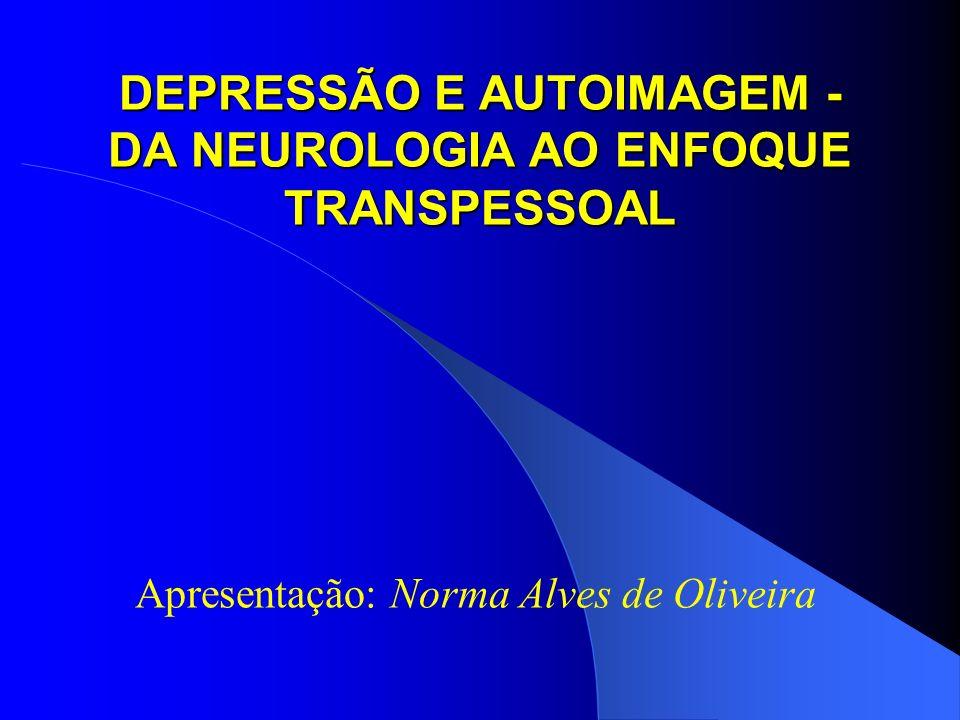 DEPRESSÃO E AUTOIMAGEM - DA NEUROLOGIA AO ENFOQUE TRANSPESSOAL
