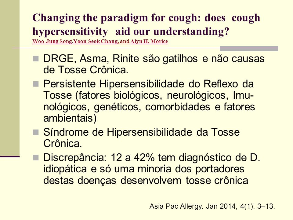 Changing the paradigm for cough: does cough hypersensitivity aid our understanding Woo-Jung Song,Yoon-Seok Chang, and Alyn H. Morice