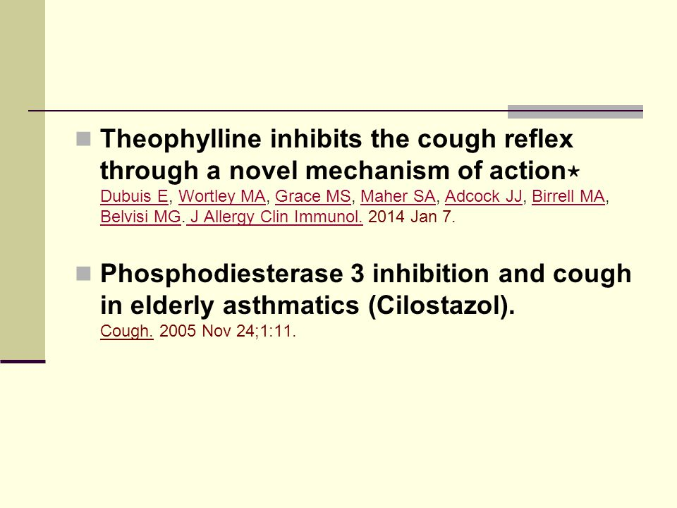 Theophylline inhibits the cough reflex through a novel mechanism of action⋆ Dubuis E, Wortley MA, Grace MS, Maher SA, Adcock JJ, Birrell MA, Belvisi MG. J Allergy Clin Immunol. 2014 Jan 7.