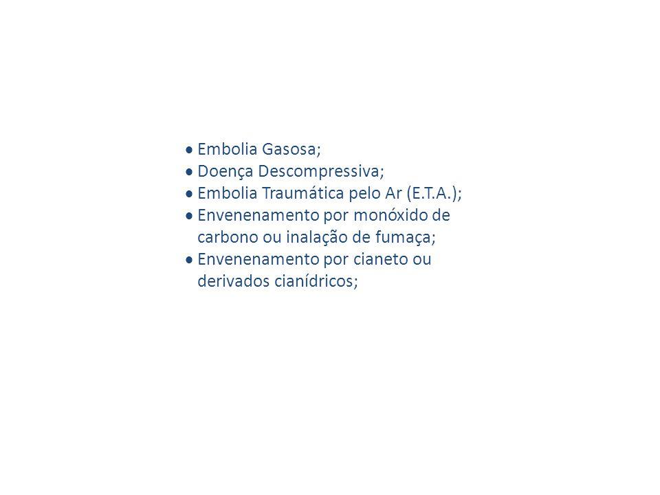 · Embolia Gasosa; · Doença Descompressiva; · Embolia Traumática pelo Ar (E.T.A.); · Envenenamento por monóxido de carbono ou inalação de fumaça; · Envenenamento por cianeto ou derivados cianídricos;
