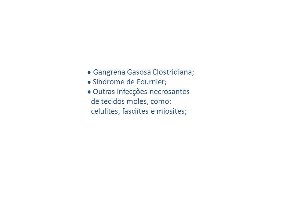 · Gangrena Gasosa Clostridiana; · Síndrome de Fournier; · Outras infecções necrosantes de tecidos moles, como: celulites, fasciítes e miosites;