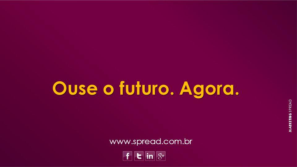 Ouse o futuro. Agora. MARKETING SPREAD www.spread.com.br