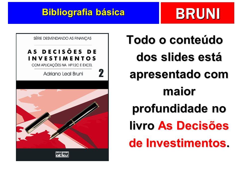 Bibliografia básica Todo o conteúdo dos slides está apresentado com maior profundidade no livro As Decisões de Investimentos.