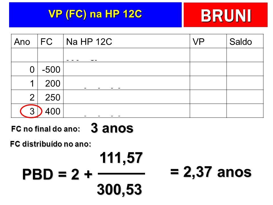 111,57 = 2,37 anos PBD = 2 + 300,53 3 anos VP (FC) na HP 12C Ano FC