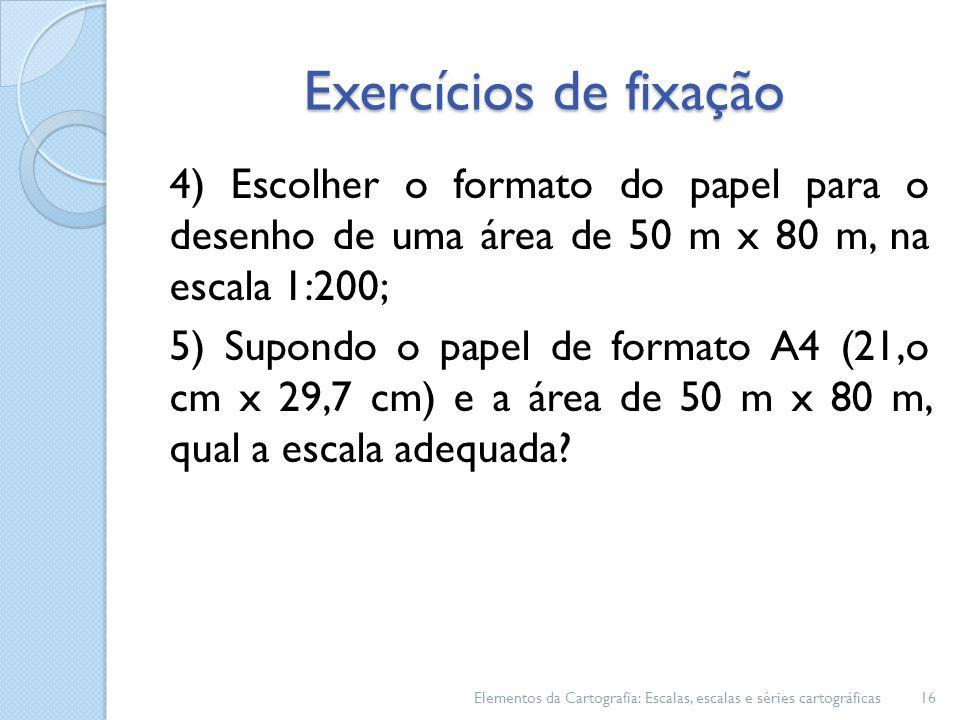 Exercícios de fixação 4) Escolher o formato do papel para o desenho de uma área de 50 m x 80 m, na escala 1:200;