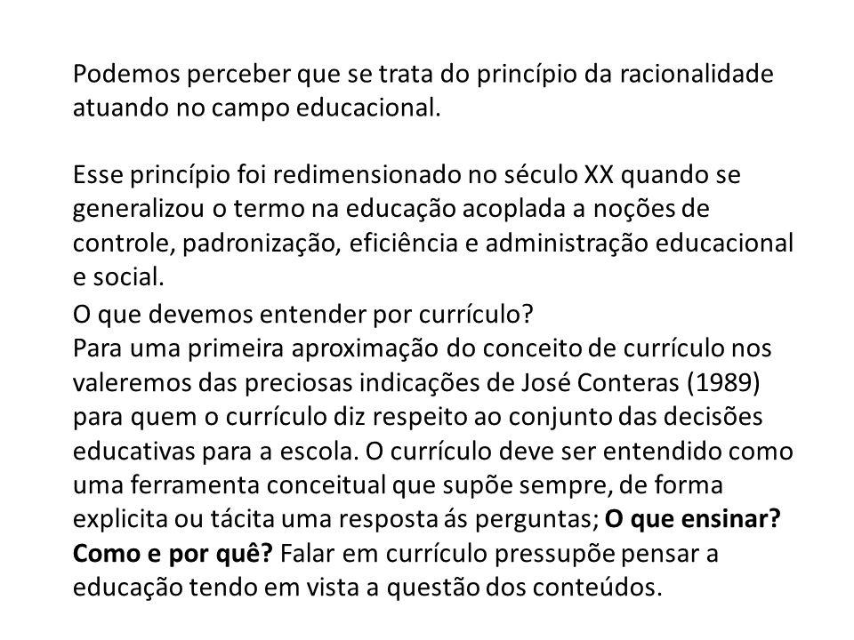 Podemos perceber que se trata do princípio da racionalidade atuando no campo educacional.