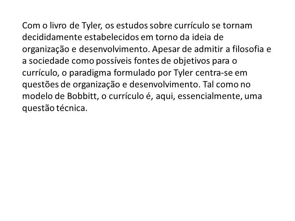 Com o livro de Tyler, os estudos sobre currículo se tornam decididamente estabelecidos em torno da ideia de organização e desenvolvimento.