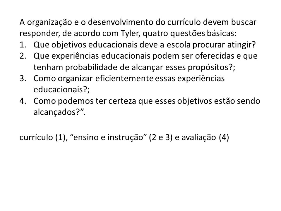 A organização e o desenvolvimento do currículo devem buscar responder, de acordo com Tyler, quatro questões básicas:
