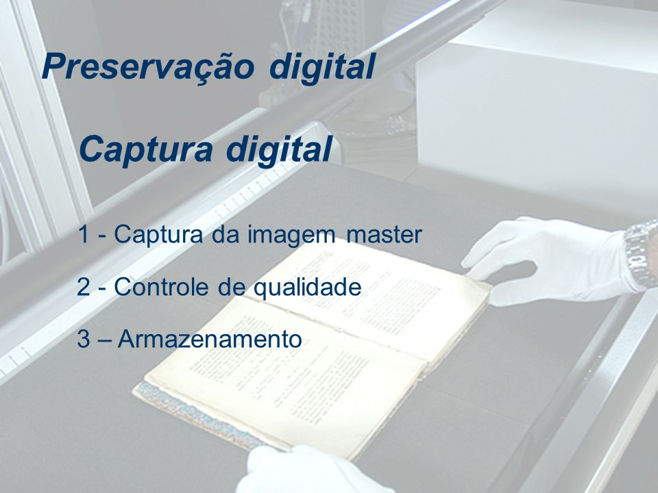 Preservação digital Captura digital 1 - Captura da imagem master
