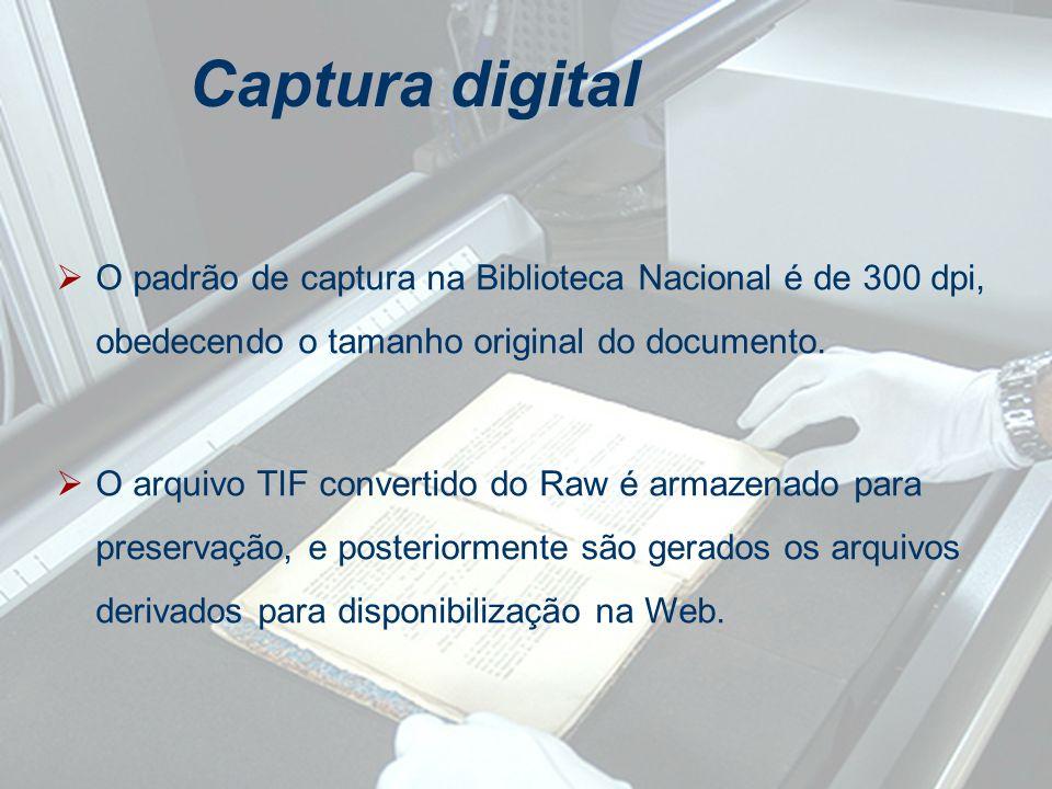 Captura digital O padrão de captura na Biblioteca Nacional é de 300 dpi, obedecendo o tamanho original do documento.