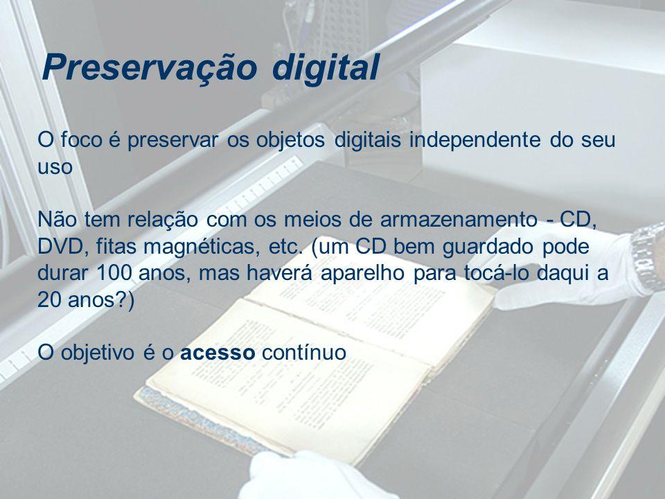 Preservação digital O foco é preservar os objetos digitais independente do seu uso. Não tem relação com os meios de armazenamento - CD,