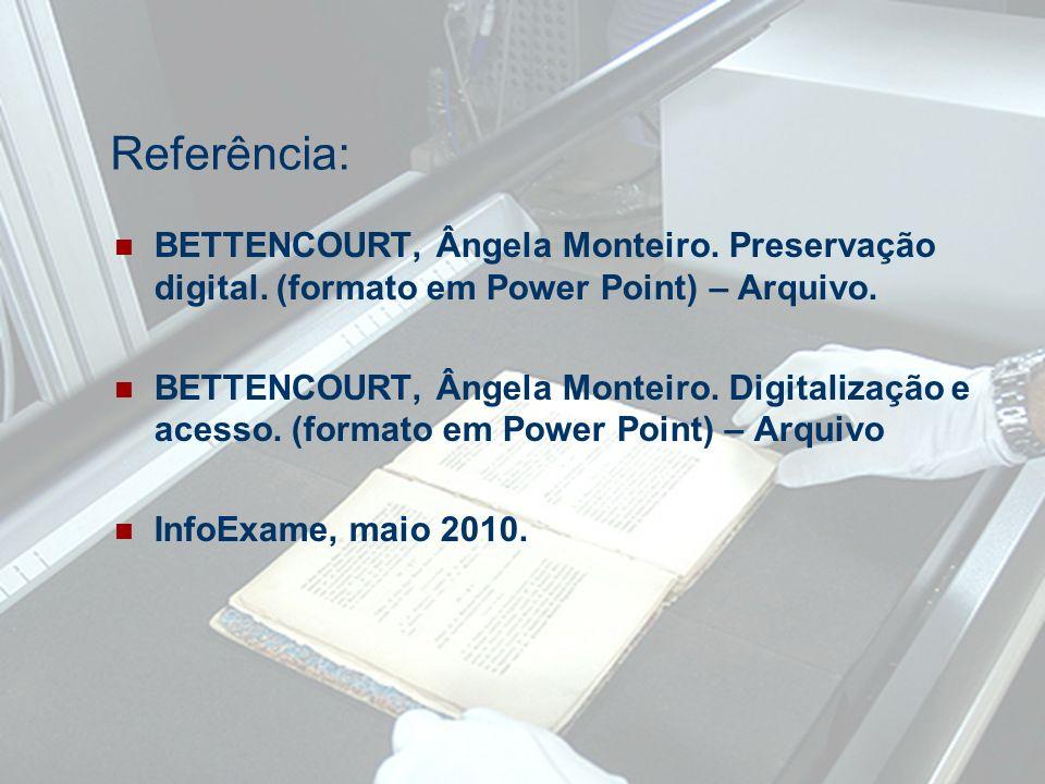 Referência: BETTENCOURT, Ângela Monteiro. Preservação digital. (formato em Power Point) – Arquivo.