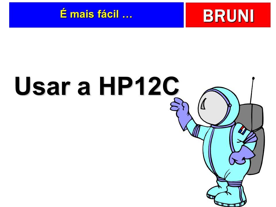 É mais fácil … Usar a HP12C