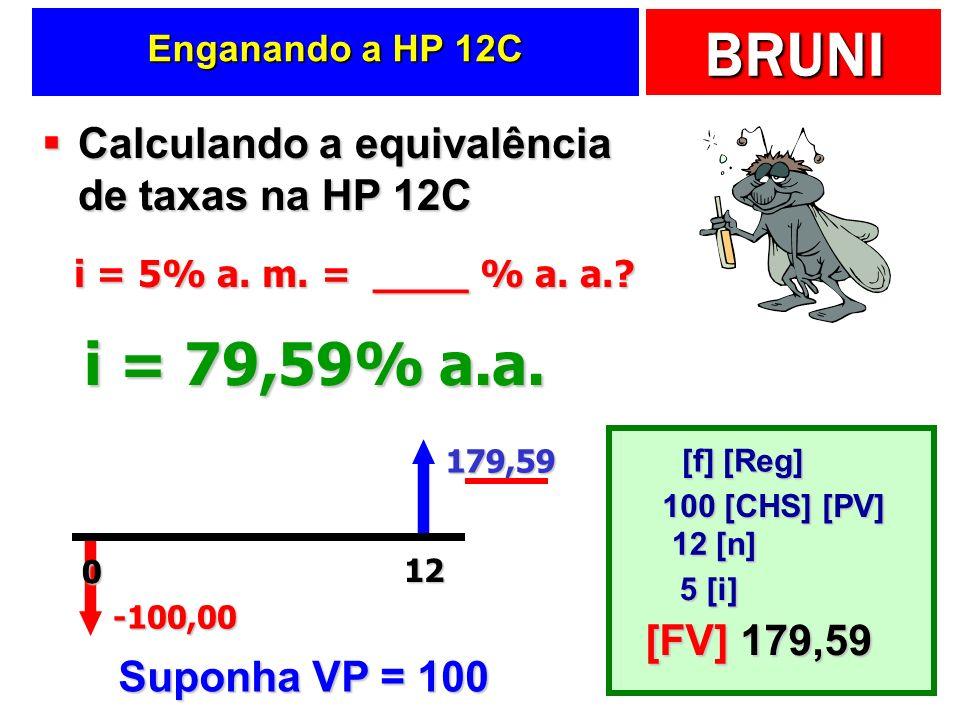 i = 79,59% a.a. Calculando a equivalência de taxas na HP 12C