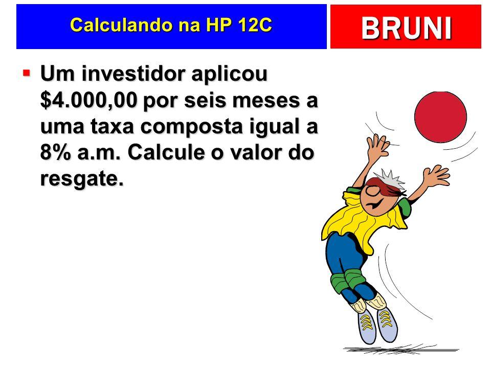 Calculando na HP 12C Um investidor aplicou $4.000,00 por seis meses a uma taxa composta igual a 8% a.m.