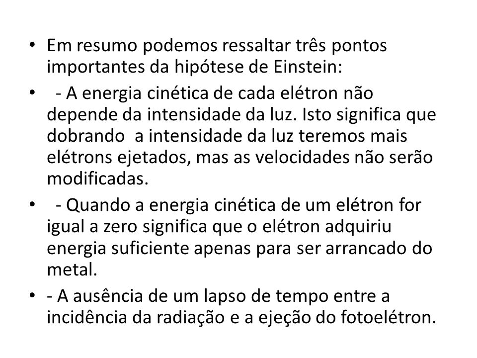Em resumo podemos ressaltar três pontos importantes da hipótese de Einstein:
