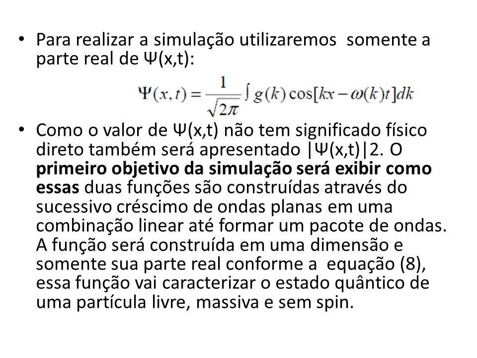 Para realizar a simulação utilizaremos somente a parte real de Ψ(x,t):
