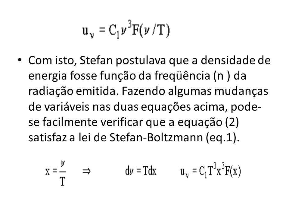 Com isto, Stefan postulava que a densidade de energia fosse função da freqüência (n ) da radiação emitida.