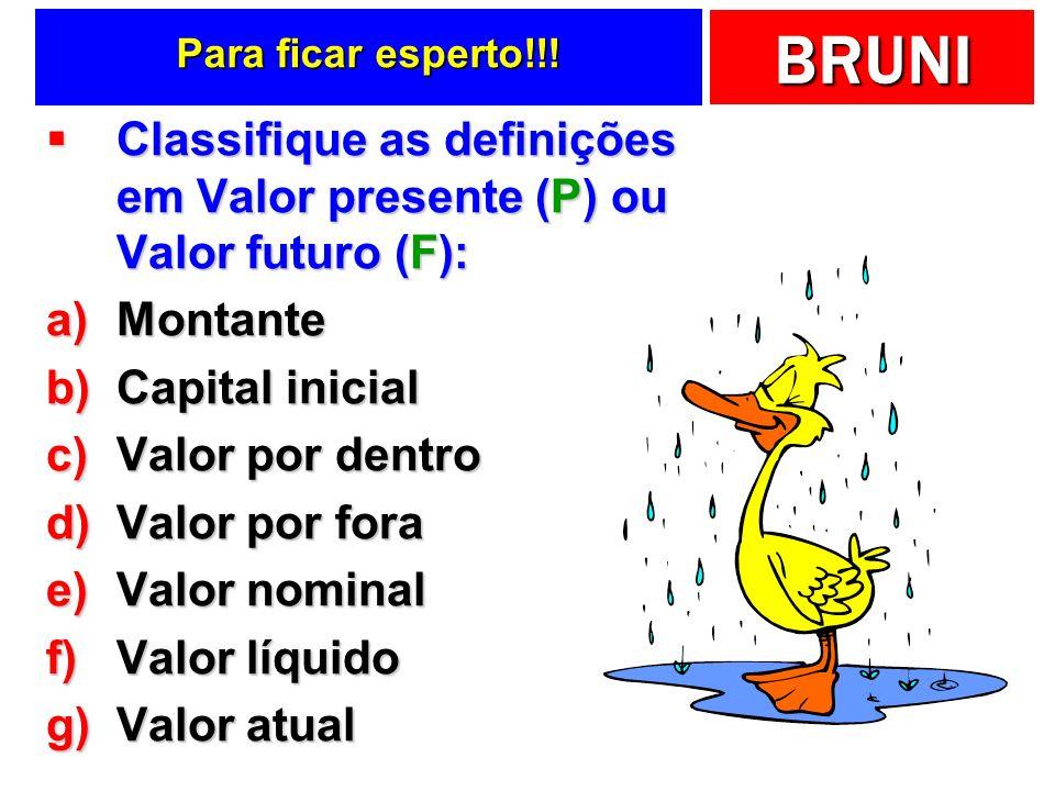 Para ficar esperto!!! Classifique as definições em Valor presente (P) ou Valor futuro (F): Montante.