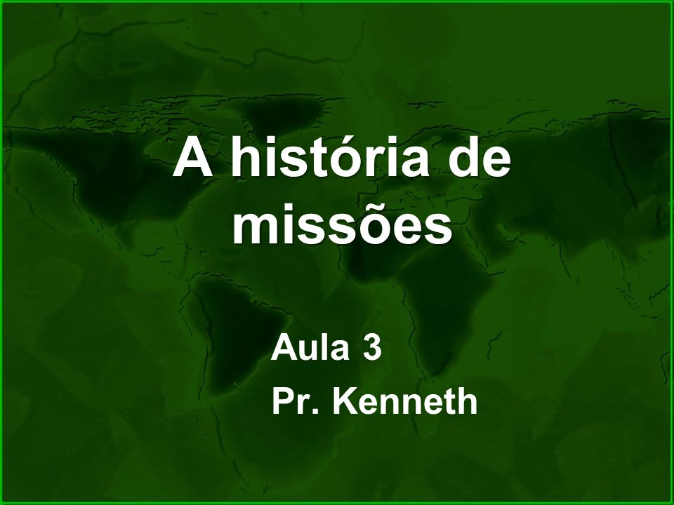 A história de missões Aula 3 Pr. Kenneth