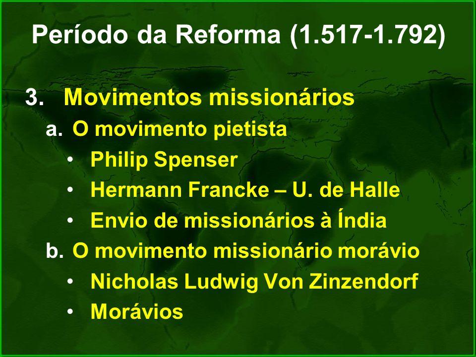 Período da Reforma (1.517-1.792) Movimentos missionários