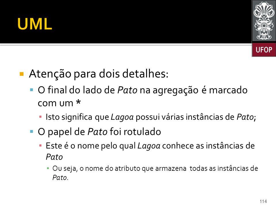 UML Atenção para dois detalhes: