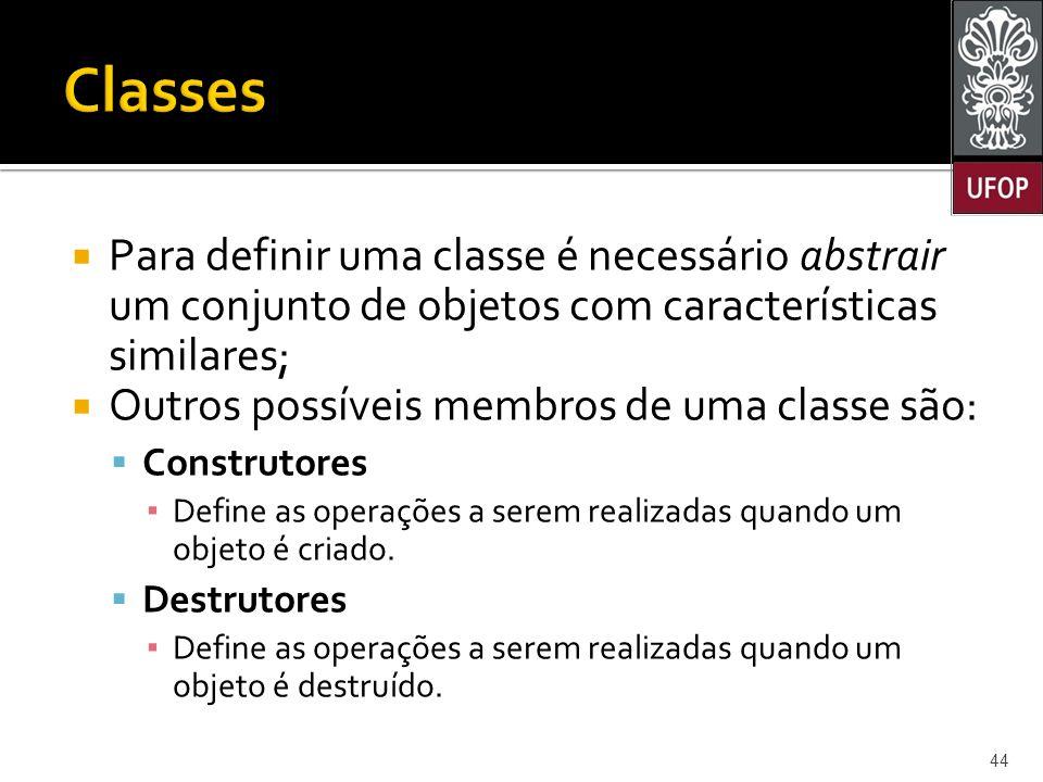 Classes Para definir uma classe é necessário abstrair um conjunto de objetos com características similares;