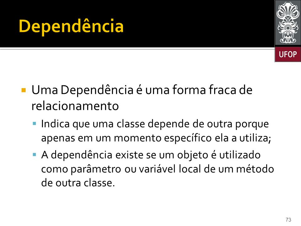 Dependência Uma Dependência é uma forma fraca de relacionamento