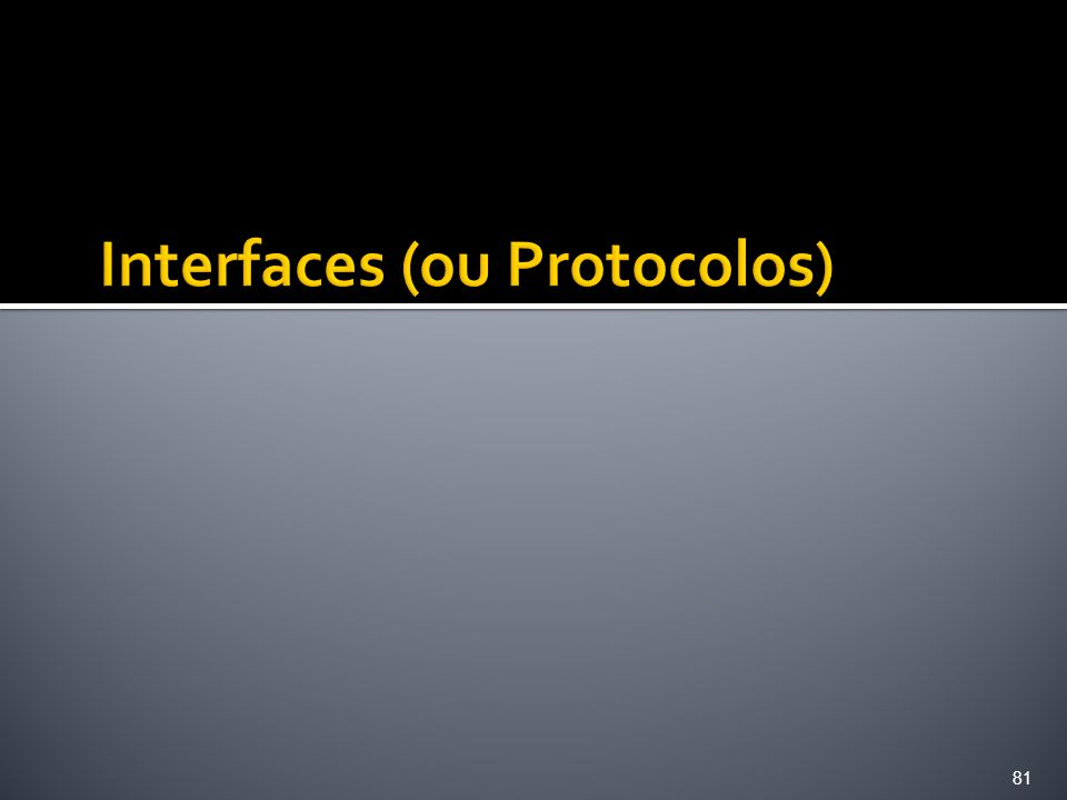 Interfaces (ou Protocolos)