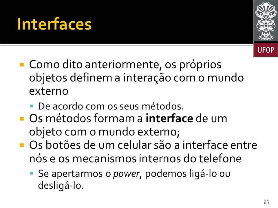 Interfaces Como dito anteriormente, os próprios objetos definem a interação com o mundo externo. De acordo com os seus métodos.
