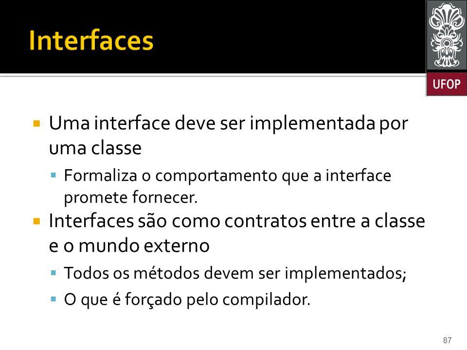 Interfaces Uma interface deve ser implementada por uma classe