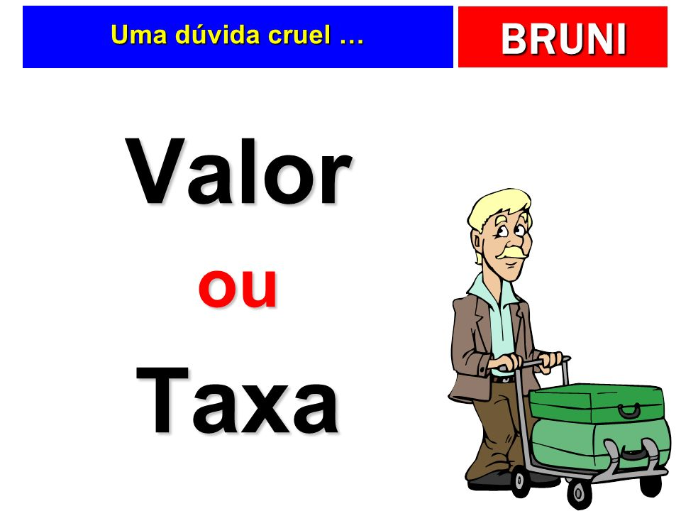 Uma dúvida cruel … Valor ou Taxa