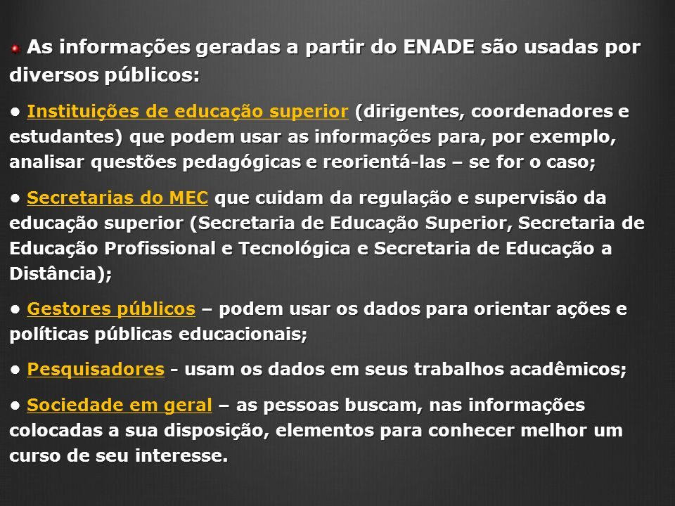 As informações geradas a partir do ENADE são usadas por diversos públicos: