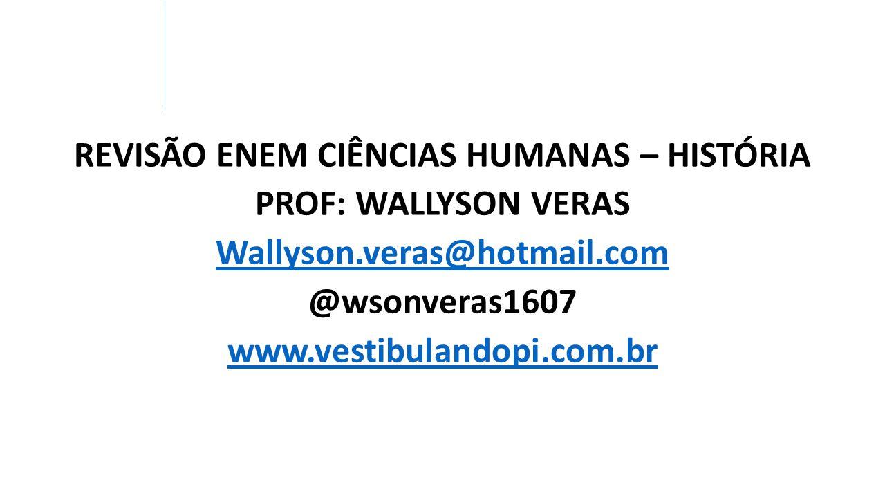 REVISÃO ENEM CIÊNCIAS HUMANAS – HISTÓRIA PROF: WALLYSON VERAS Wallyson