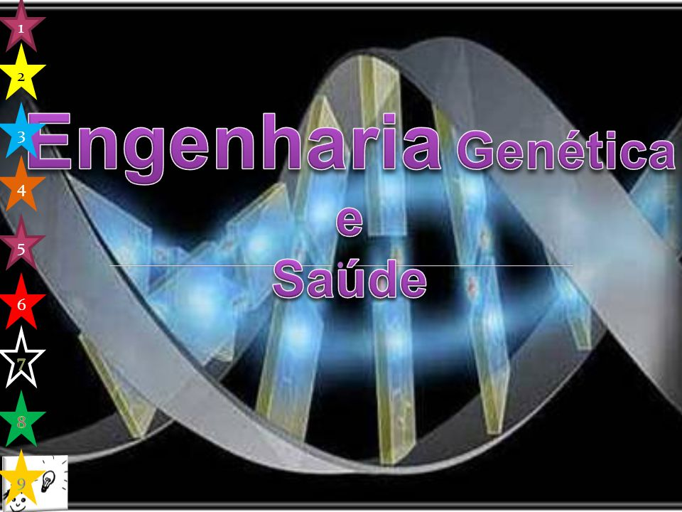 1 2 Engenharia Genética e Saúde 3 4 5 6 7 8 9