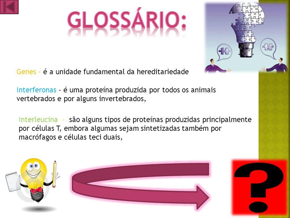 Glossário: Genes - é a unidade fundamental da hereditariedade
