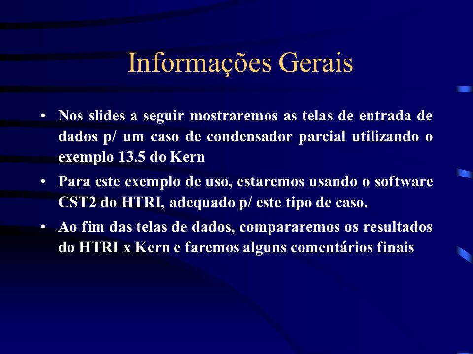 Informações Gerais Nos slides a seguir mostraremos as telas de entrada de dados p/ um caso de condensador parcial utilizando o exemplo 13.5 do Kern.