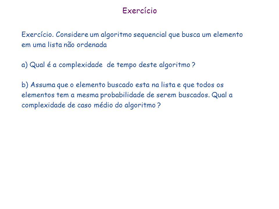 Exercício Exercício. Considere um algoritmo sequencial que busca um elemento em uma lista não ordenada.