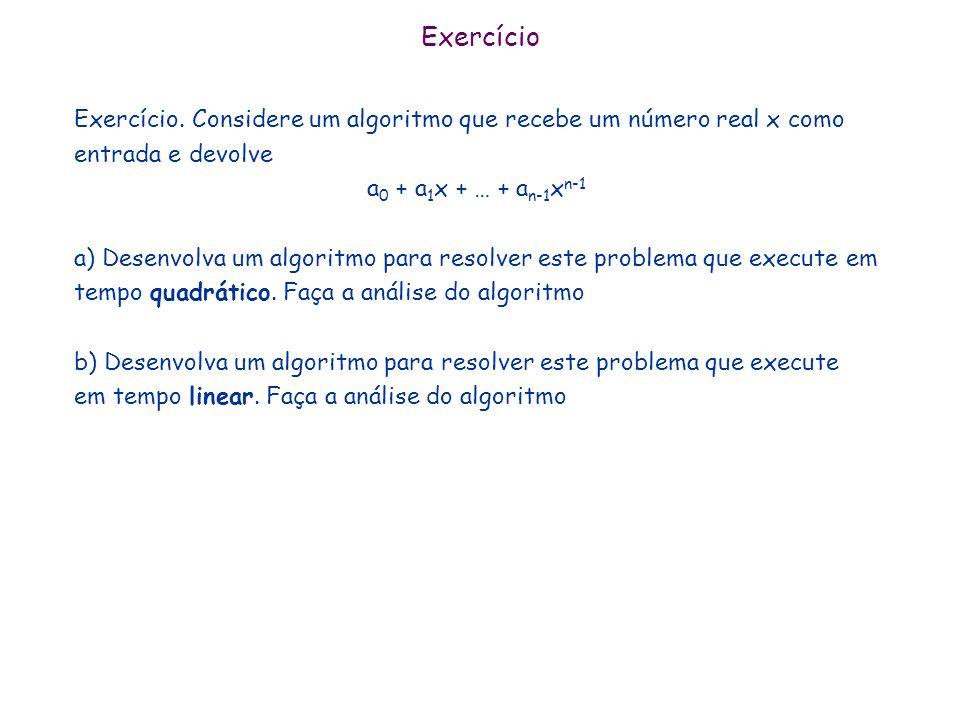 Exercício Exercício. Considere um algoritmo que recebe um número real x como entrada e devolve. a0 + a1x + … + an-1xn-1.