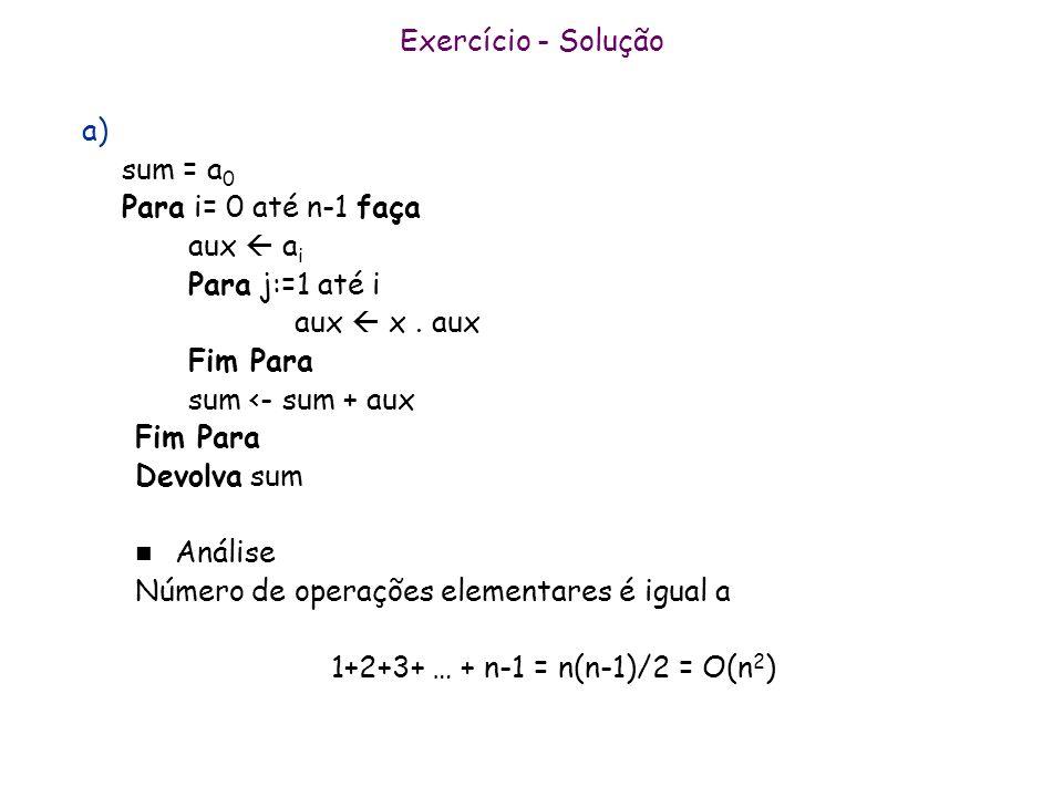 Exercício - Soluçãoa) sum = a0. Para i= 0 até n-1 faça. aux  ai. Para j:=1 até i. aux  x . aux. Fim Para.