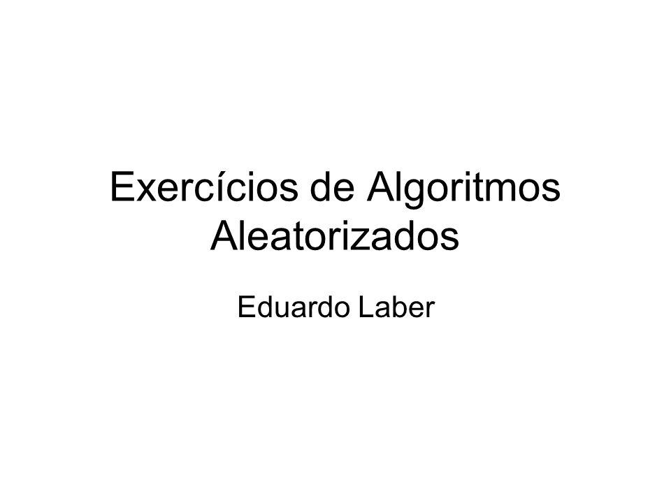 Exercícios de Algoritmos Aleatorizados