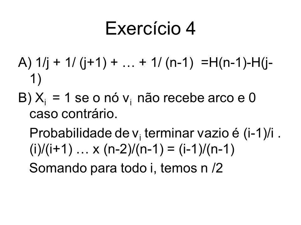 Exercício 4 A) 1/j + 1/ (j+1) + … + 1/ (n-1) =H(n-1)-H(j-1)