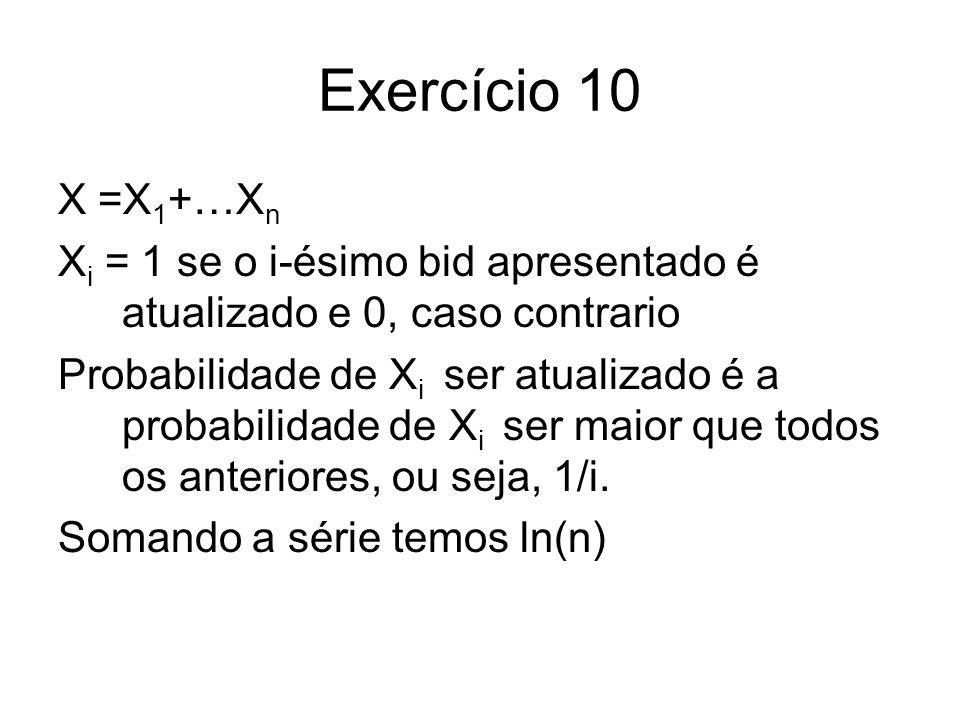 Exercício 10X =X1+…Xn. Xi = 1 se o i-ésimo bid apresentado é atualizado e 0, caso contrario.