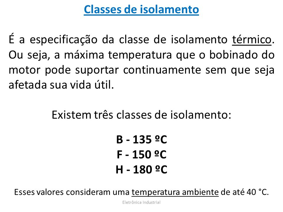 Classes de isolamento B - 135 ºC F - 150 ºC H - 180 ºC